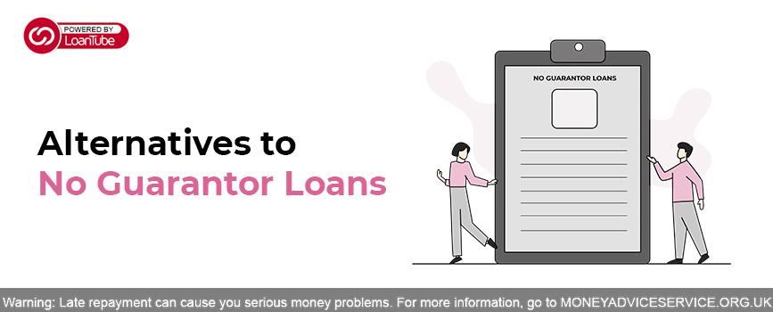 5 Alternatives to a No Guarantor Loan