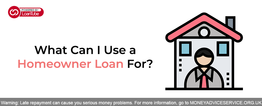 What Can I Use a Homeowner Loan For?