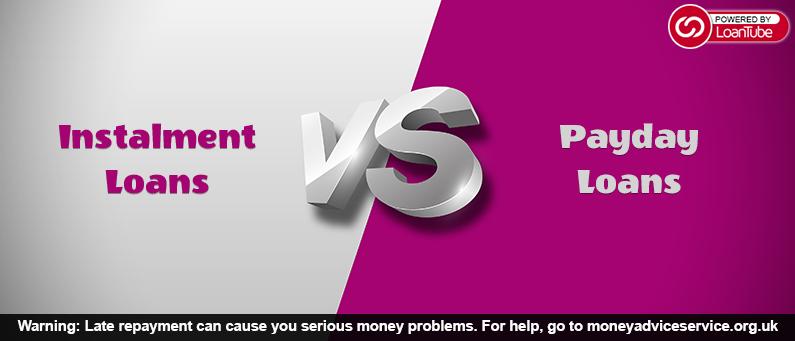 Instalment Loan VS Payday Loan