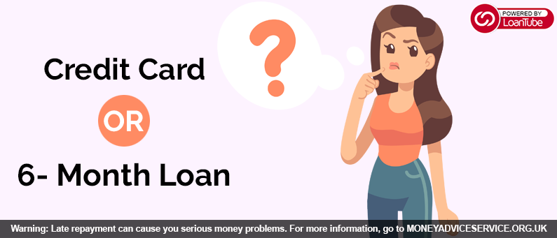 Compare Credit card or 6-month Loan